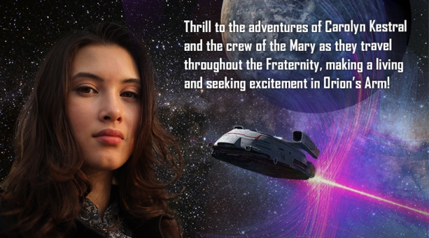 Thrill to the adventures of Carolyn Kestral and the crew of the Mary as they travel throughout the Fraternity, making a living and seeking excitement in Orion's Arm!
